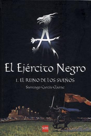 """""""EL EJÉRCITO NEGRO"""" Santiago García-Clairac. 1ª El reino de los sueños. 2ª El reino de la oscuridad. 3ª El reino de la luz."""