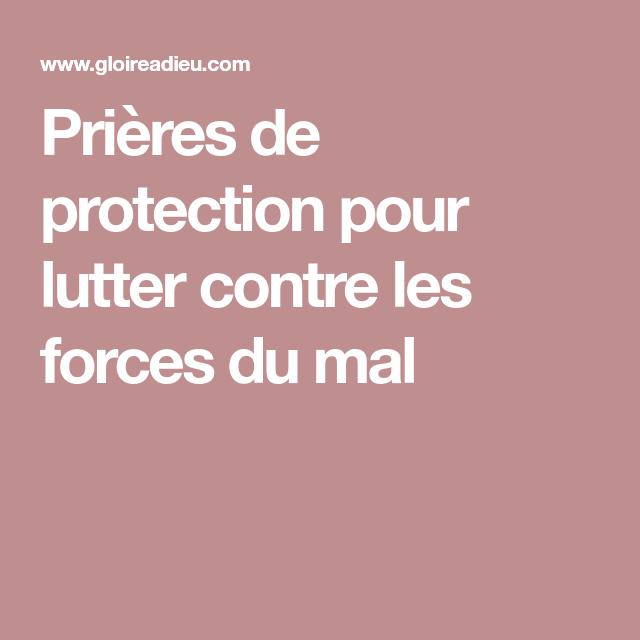Prieres De Protection Pour Lutter Contre Les Forces Du Mal Priere De Protection Priere Force