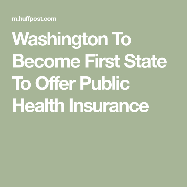 Washington To Become First State To Offer Public Health Insurance Public Health Health Care For All Health Insurance