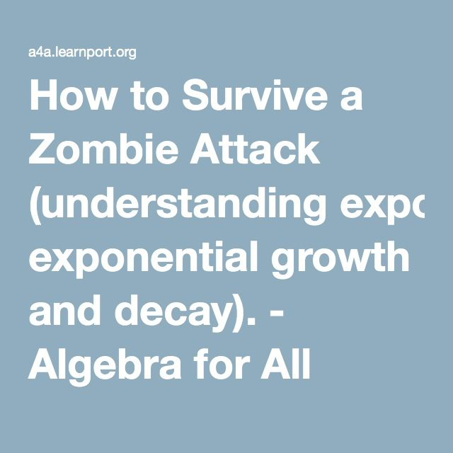 How To Survive A Zombie Attack Understanding Exponential Growth And