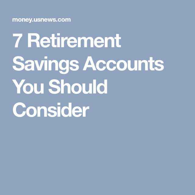 Retirement Accounts You Should Consider Saving For Retirement Savings Account Ira Retirement