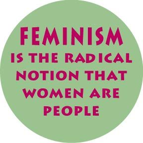 feminism | Feminism is the radical notion that women are people