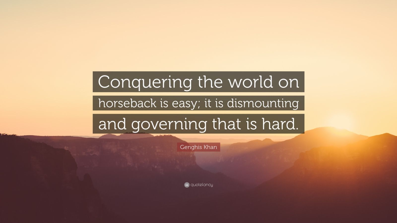 """Genghis Khan Quote """"Conquering the world on horseback is"""