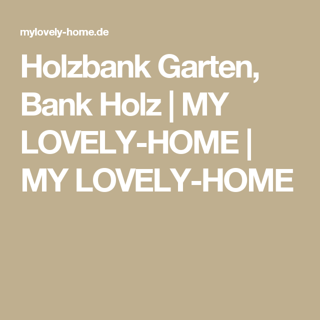 Holzbank Garten, Bank Holz | MY LOVELY HOME | MY LOVELY HOME