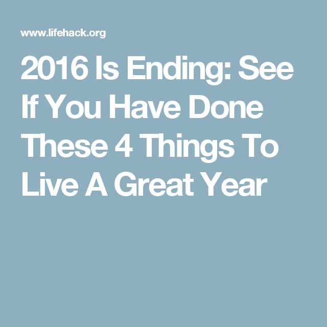 2016 Is Ending: See If You Have Done These 4 Things To Live A Great Year