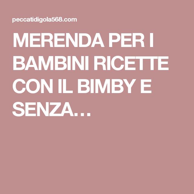 Photo of MERENDA PER I BAMBINI RICETTE CON IL BIMBY E SENZA… Le vogli