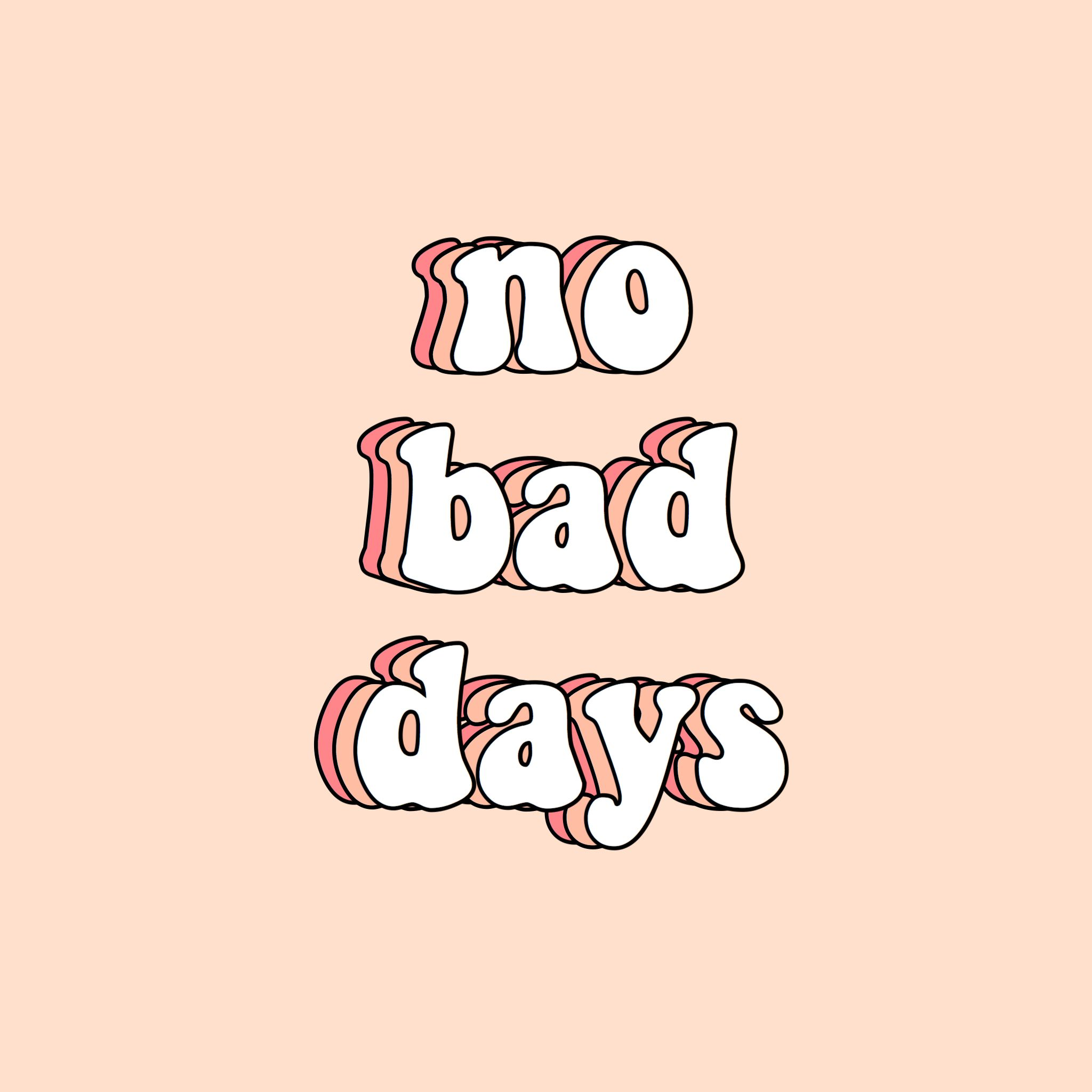 No Bad Days Quote Words Inspire Motivate Vsco Aesthetic