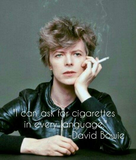 """I can ask for cigarettes in every language."" David Bowie"