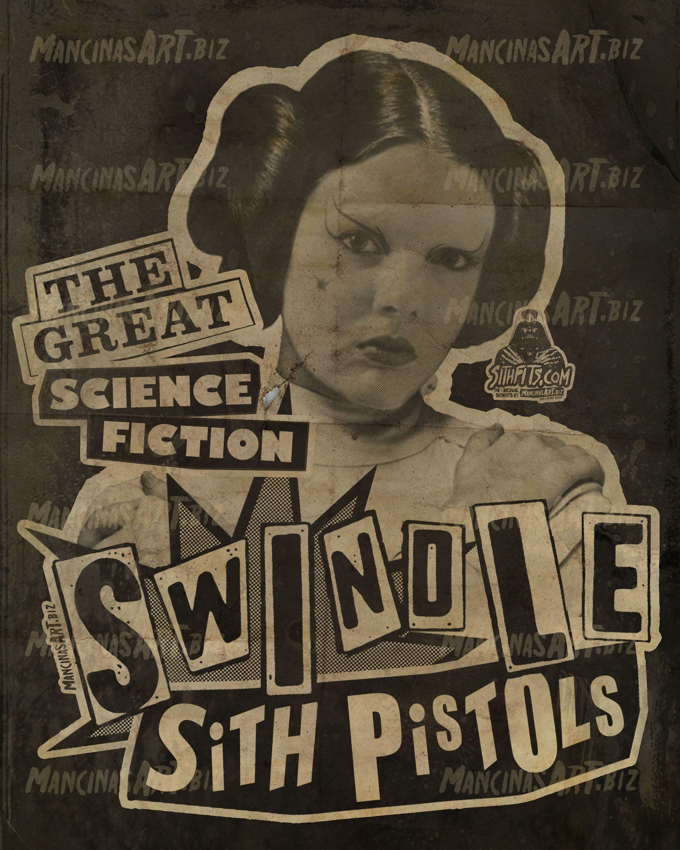 """The Great Science Fiction Swindle"" design by mancinasART! Sithfits.com #StarWars #PunkRock #SexPistols #SithPistols #ScienceFictionSwindle #SooCatwoman #PrincessLeia #PunkPrincess #Sithfits #TheSithfits #SithfitsBand #JimmyPsycho #PunkRockFromTheDarkSide #mancinas #mancinasART"