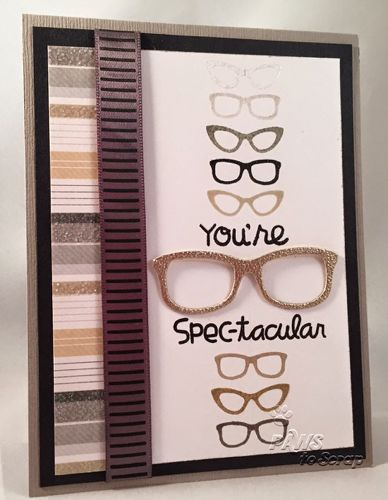 You Re Spectacular Card By Debbie Paper Smooches Incognito Glasses Dies Paper Smooches Cards Handmade Inspirational Cards