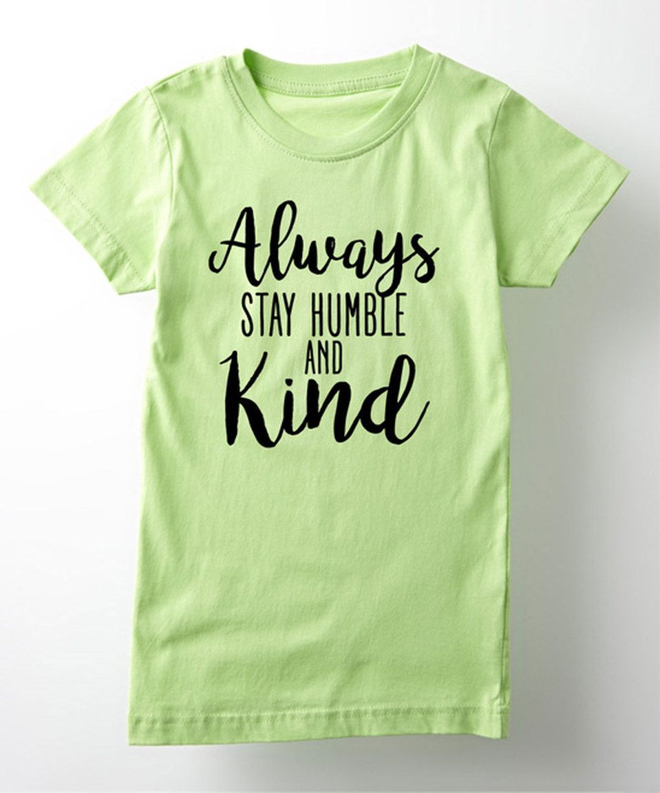 Love this Key Lime 'Always Stay Humble and Kind' Fitted Tee - Girls by Rodeo Rags on #zulily! #zulilyfinds