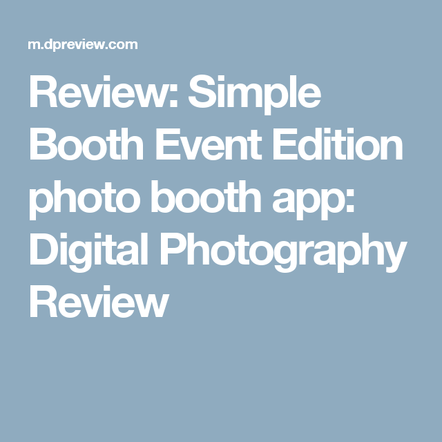 Review: Simple Booth Event Edition photo booth app: Digital