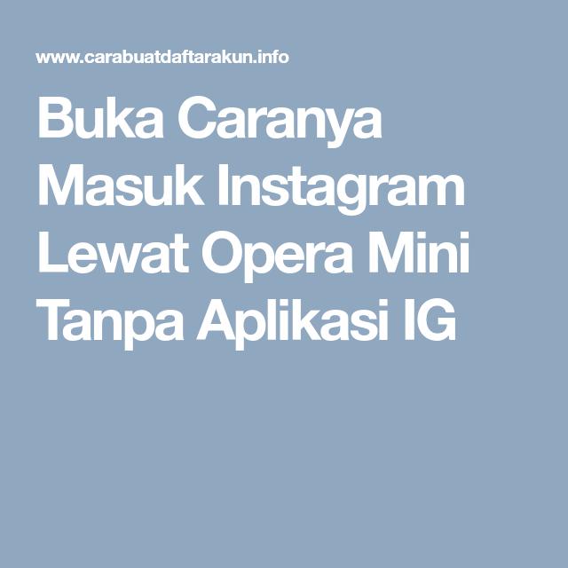 Buka Caranya Masuk Instagram Lewat Opera Mini Tanpa Aplikasi Ig