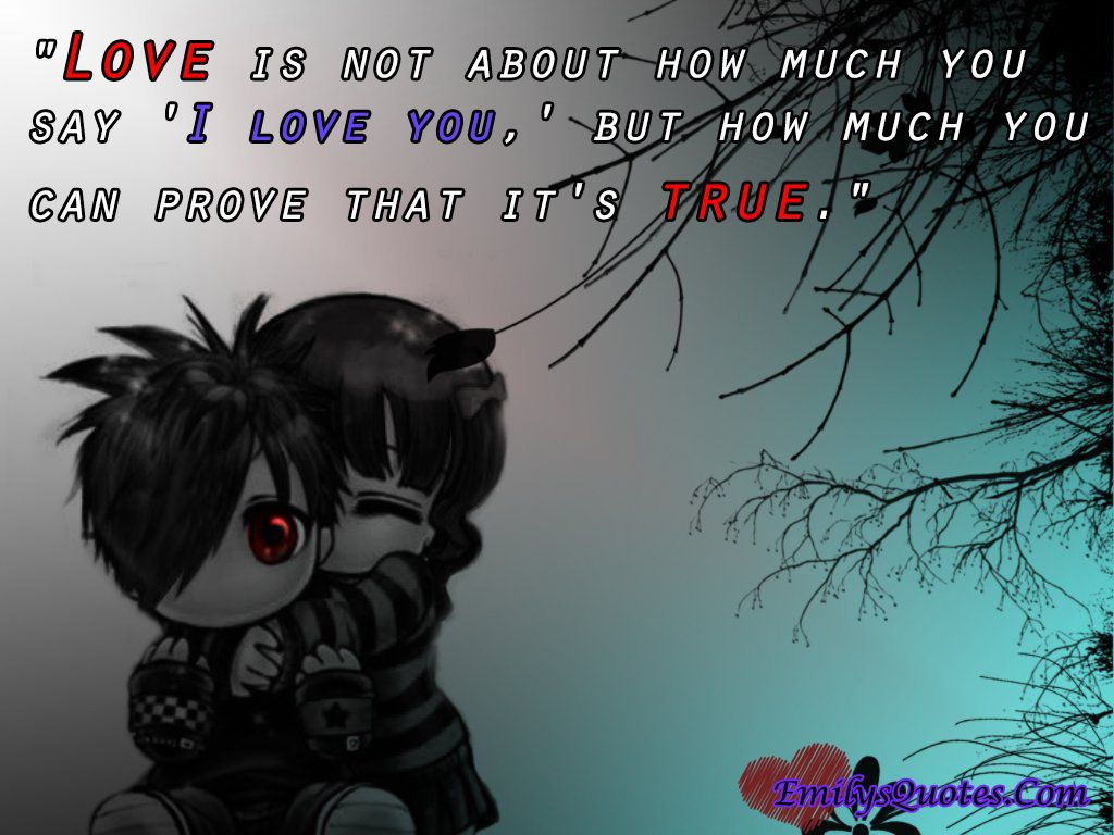 Love Is Not About How Much You Say I Love You But How Much You Can Prove That It S True Emo Love Emo Wallpaper Anime