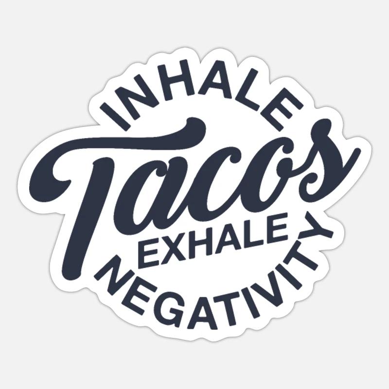 'Inhale tacos exhale negativity' Sticker   Spreadshirt