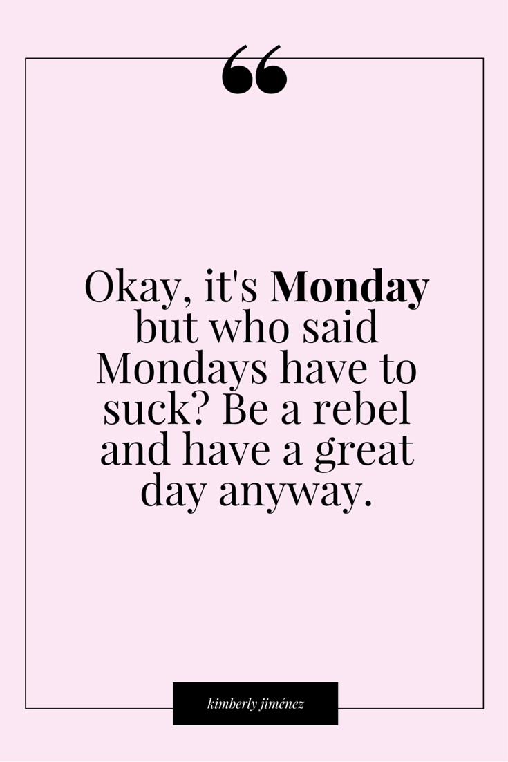 320df79849fb70 Be a rebel!  itsmonday  haveagreatday Funny Monday Quotes