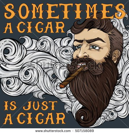 Sometimes A Cigar Is Just A Cigar Quote Poster Illustration Of Bearded Hipster With Cigar In Clouds Of Smoke Quote Posters Cigar Quotes Cigars
