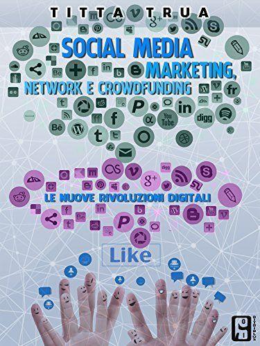 Social media: marketing, network e crowdfunding: Le nuove rivoluzioni digitali, http://www.amazon.it/dp/B00RI8OZFI/ref=cm_sw_r_pi_awdl_kJNQub194XQBN