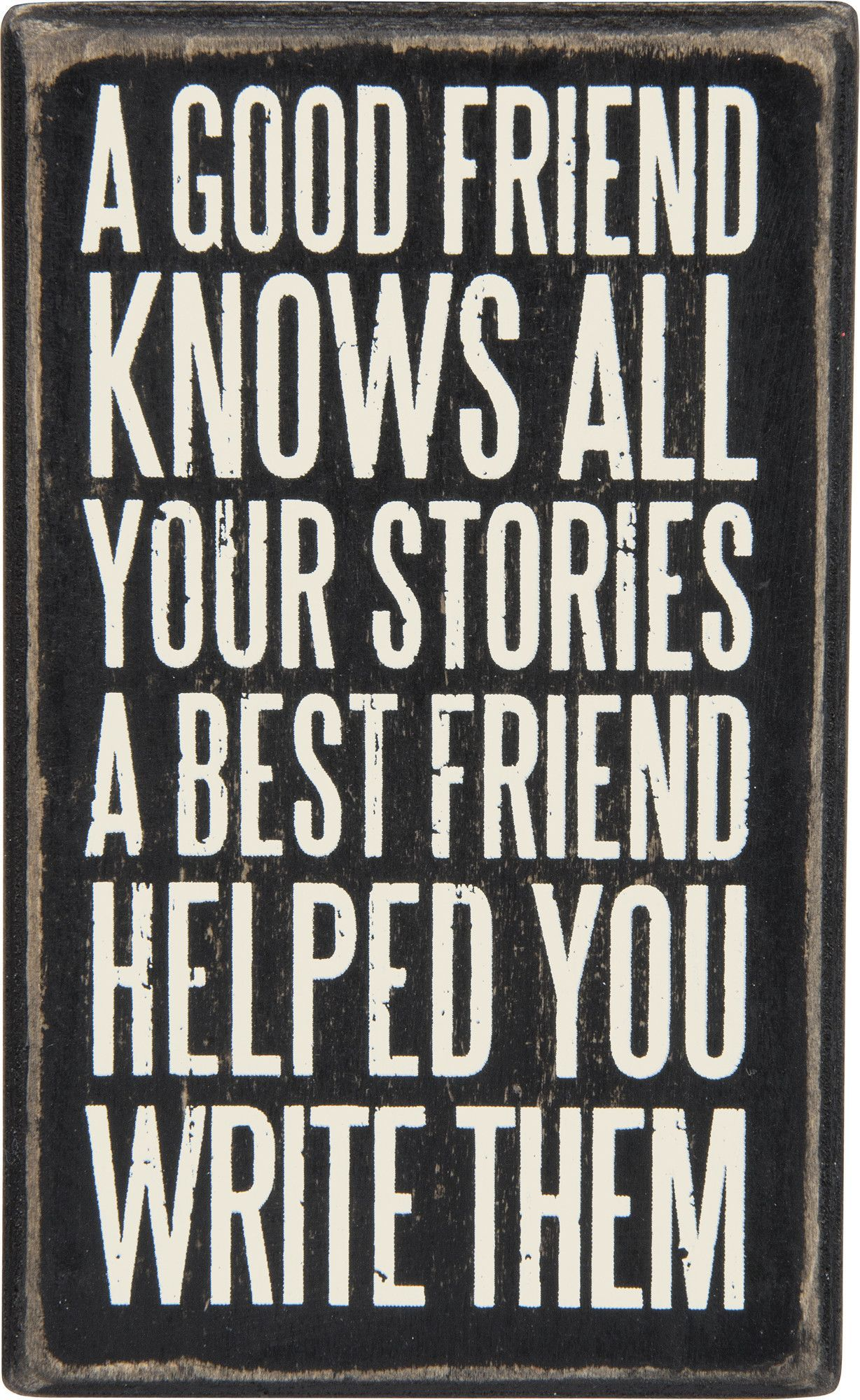 Quotes About Good Friendship A Good Friend Knows All Your Storiesa Best Friend Helped You