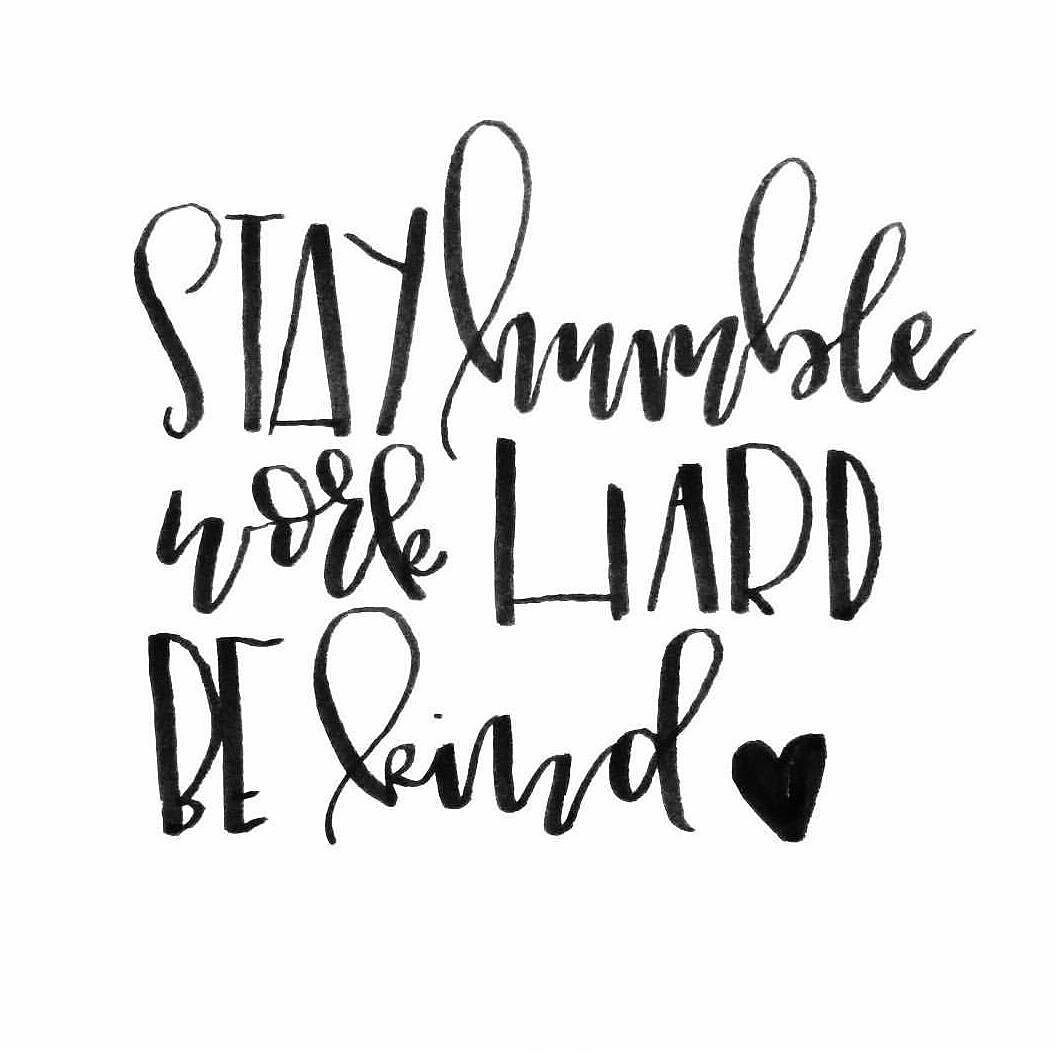 Download Stay humble work hard be kind. (How great is this hand ...