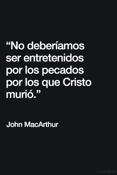 """""""No deberíamos ser entretenidos por los pecados por los que Cristo murió"""" - John MacArthur."""
