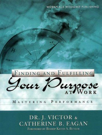 Finding and Fulfilling Your Purpose At Work: Mastering Performance