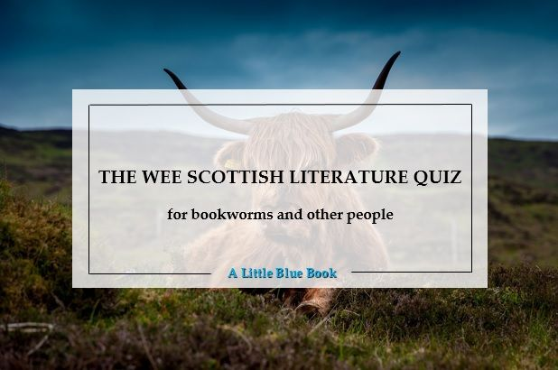 The wee Scottish literature quiz for Bookworms
