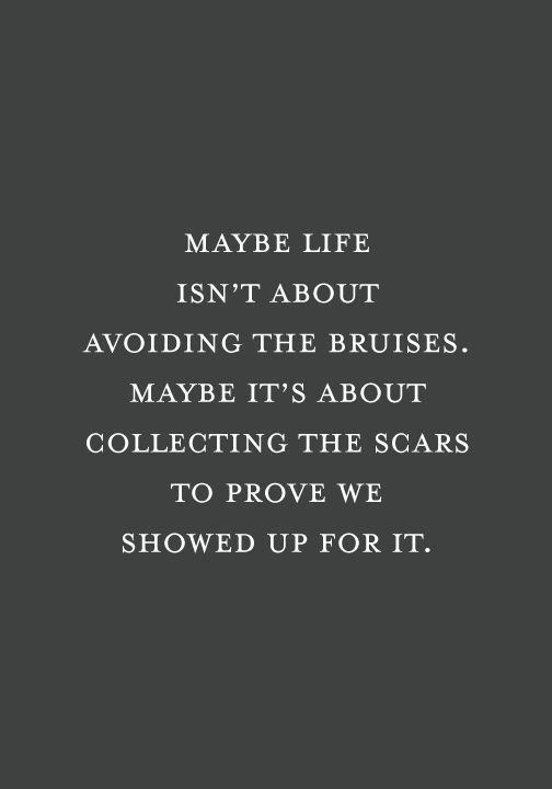 Image result for maybe life isn't about avoiding the bruises