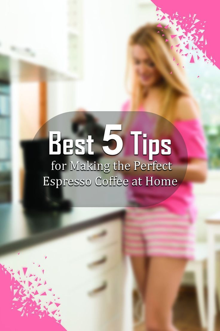 Best 5 Tips for Making the Perfect Espresso Coffee at Home #espressoathome