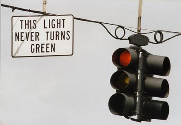 This Light Never Turns Green Funny Road Signs Turn Ons Funny Street Signs