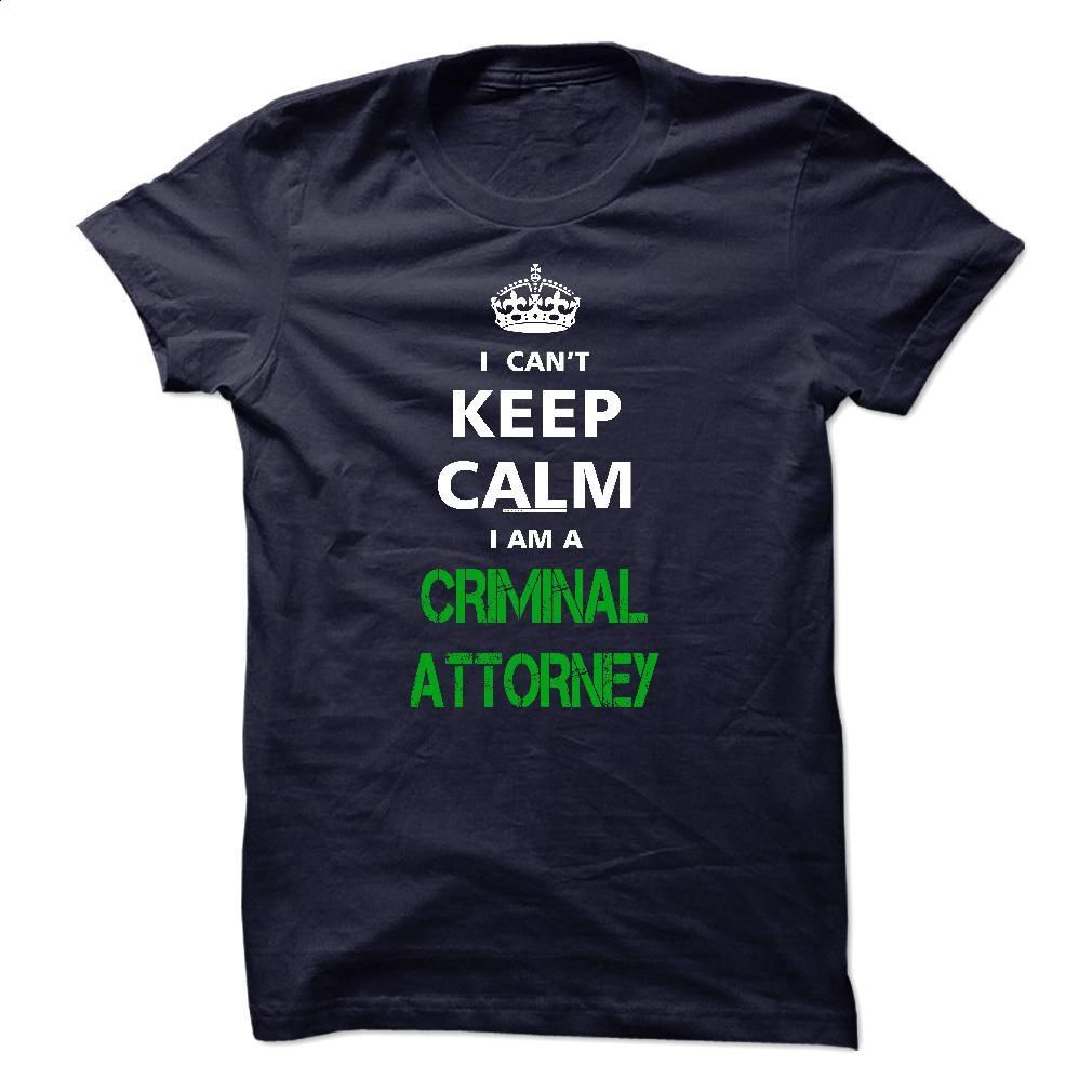 I can not keep calm Im a CRIMINAL ATTORNEY T Shirt, Hoodie, Sweatshirts - vintage t shirts #shirt #clothing