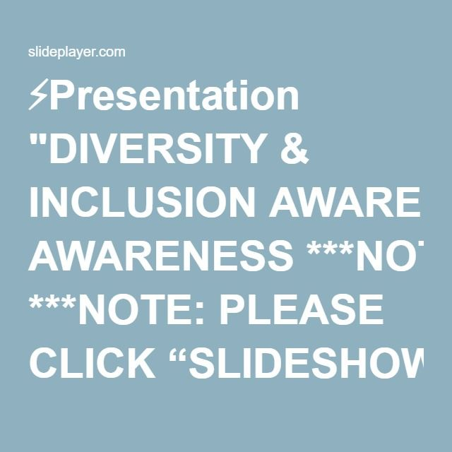 "⚡Presentation ""DIVERSITY & INCLUSION AWARENESS ***NOTE: PLEASE CLICK ""SLIDESHOW"" ON TOP MENU BAR, THEN SELECT ""FROM BEGINNING"" TO PROPERLY VIEW THIS TRAINING*** 1."""