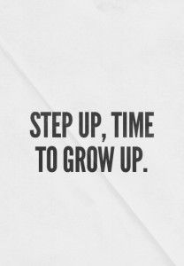 Time To Grow Up Quotes Images Ca Theme Step Up Up Quotes