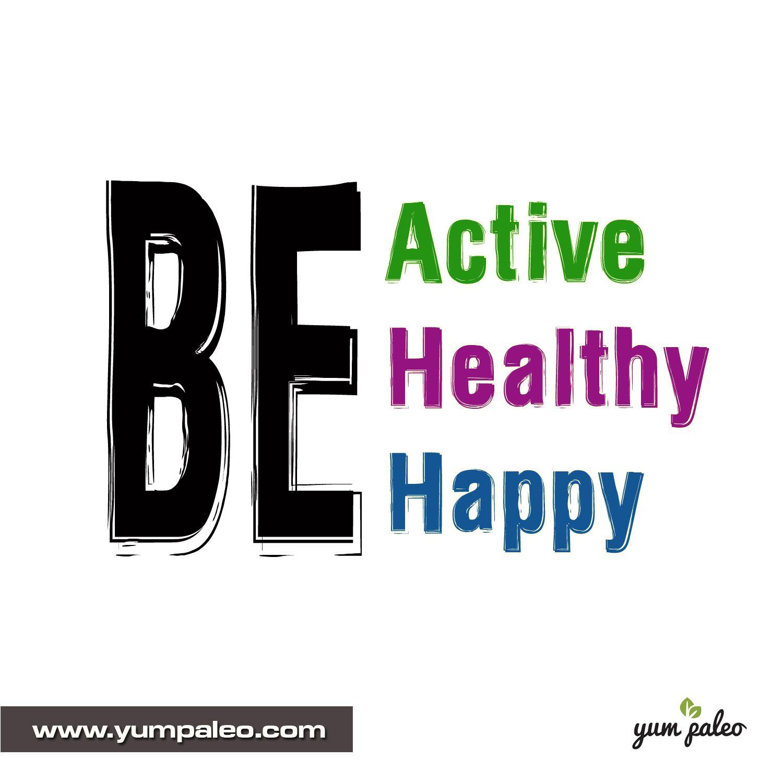 Be Active Be Healthy Be Happy Paleomotivation Paleoinspiration Paleoquotes Paleorecipe Paleo Quotes Paleo Inspiration Inspirational Quotes