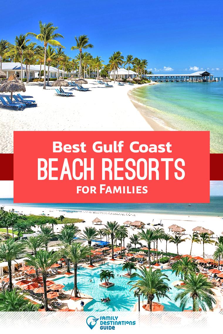 12 Best Gulf Coast Beach Resorts For Families Beach Vacation Spots Florida Family Vacation Beach Vacation Resorts
