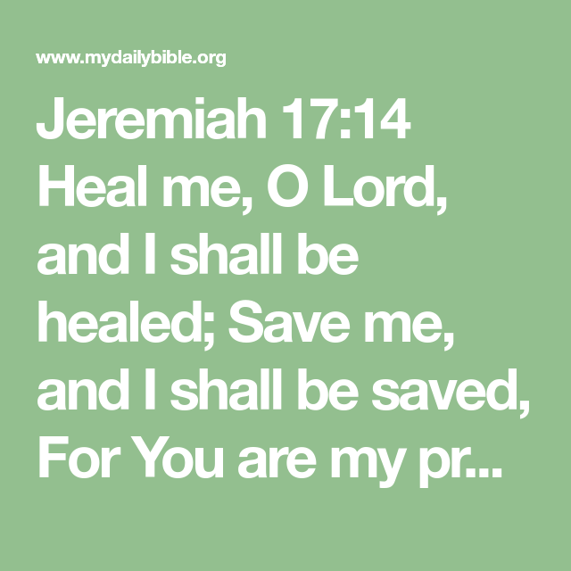 Jeremiah 17 14 Heal Me O Lord And I Shall Be Healed Save Me And I Shall Be Saved For You Are My Praise Jesus Freak Jeremiah Healing