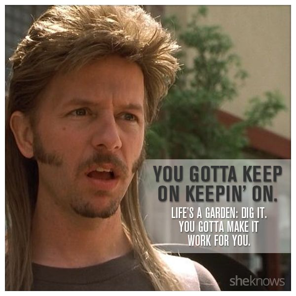 You guys, Joe Dirt was so wise, and these 7 quotes prove