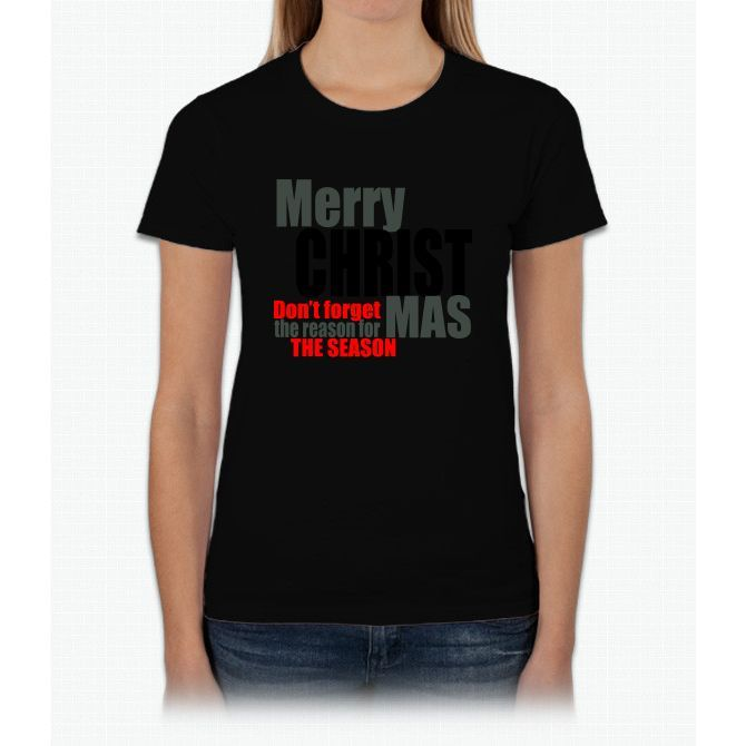 Merry Christmas Don't Forget The Reason For The Season T Shirt Womens T-Shirt