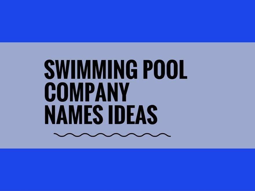Hot Summers Are Difficult For Residents But Can Be A Boon For Swimming Pool  Business.choosing A Creative Company Name Can Attract More Attention.