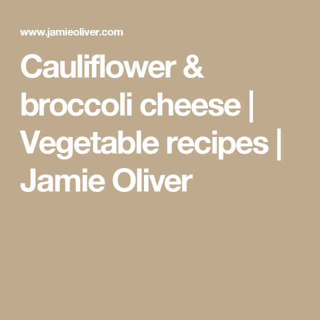 Cauliflower Broccoli Cheese Jamie Oliver Recipes Recipe Cauliflower And Broccoli Cheese Jamie Oliver Recipes Jamie Oliver
