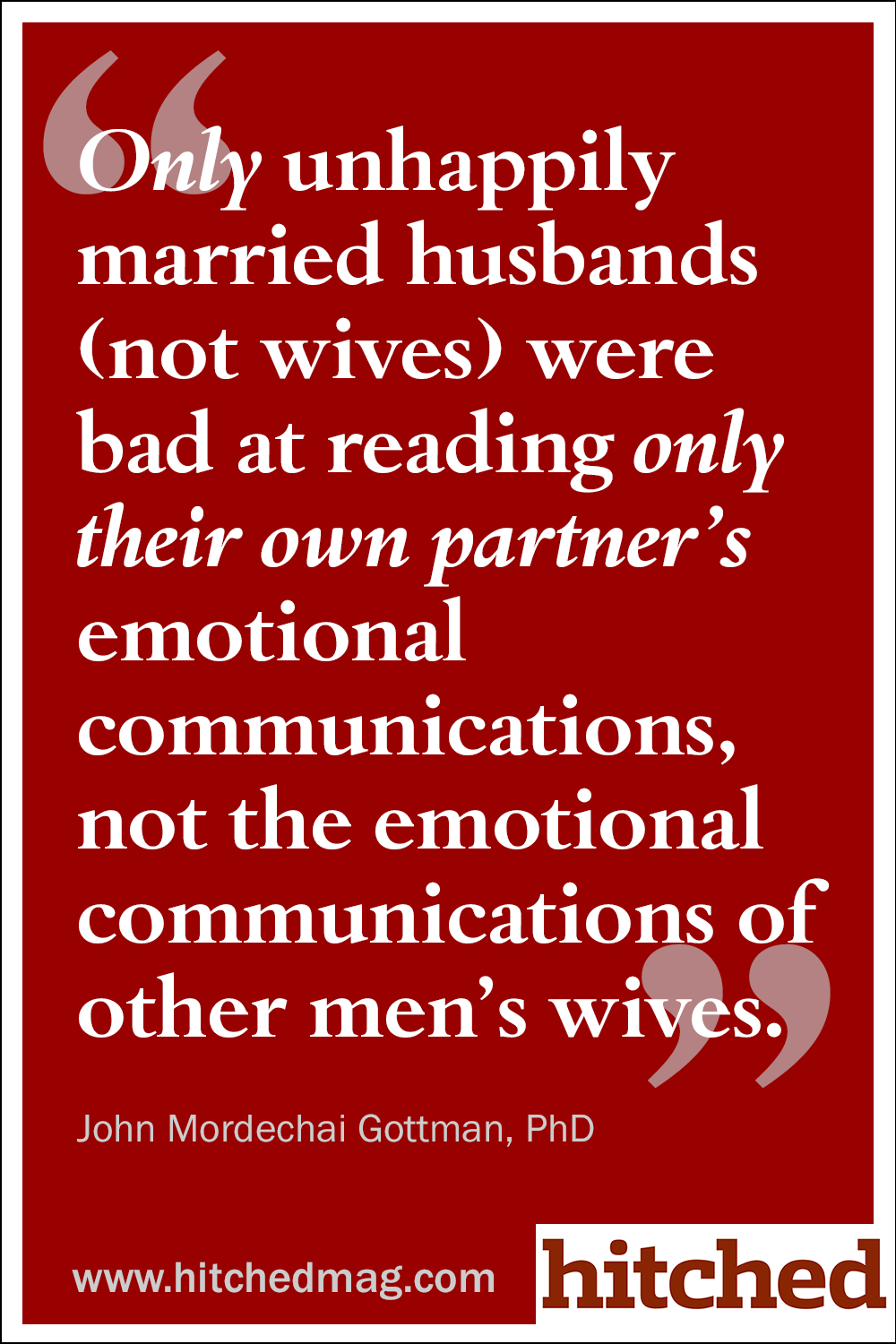 """""""Only unhappily married husbands (not wives) were bad at reading only their own partner's emotional communications, not the emotional communications of other men's wives."""""""