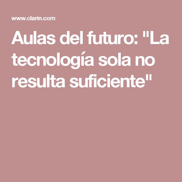 """Aulas del futuro: """"La tecnología sola no resulta suficiente"""""""