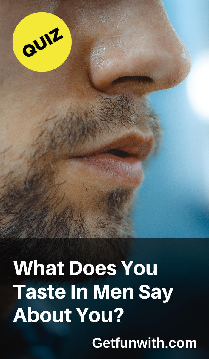 What Does You Taste In Men Say About You Fun Quizzes To Take Relationship Quizzes Fun Quiz