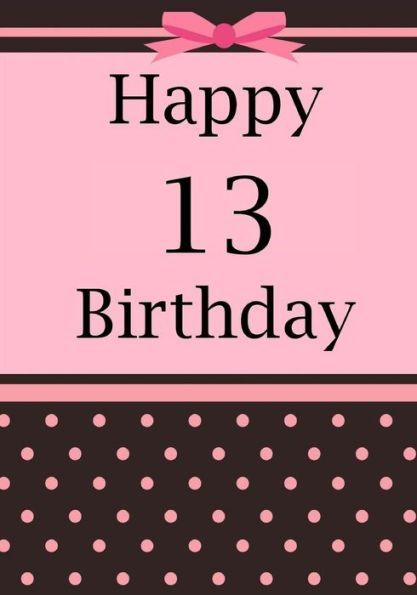 Happy 13 Birthday Notebook Or Journal For Year Old Girl Keepsake F