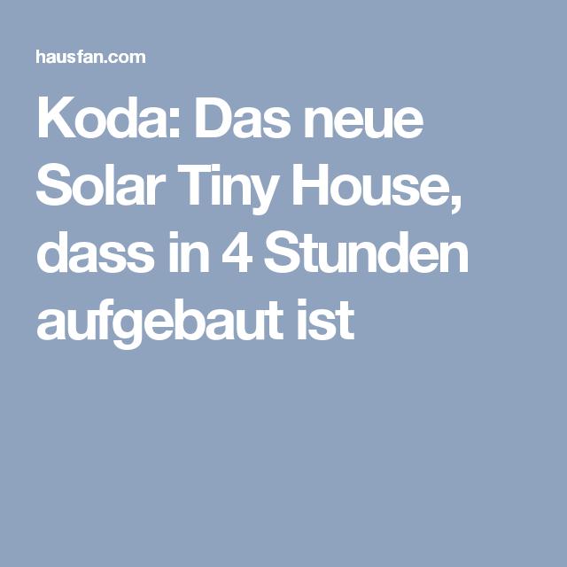 koda das neue solar tiny house dass in 4 stunden aufgebaut ist ferienhaus pinterest. Black Bedroom Furniture Sets. Home Design Ideas