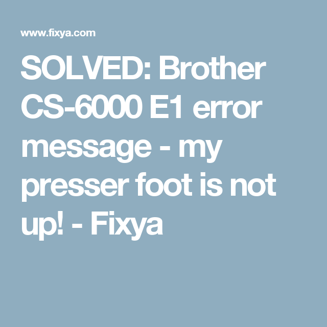 SOLVED Brother CS40 E40 Error Message My Presser Foot Is Not Up Beauteous Brother Sewing Machine E1 Error
