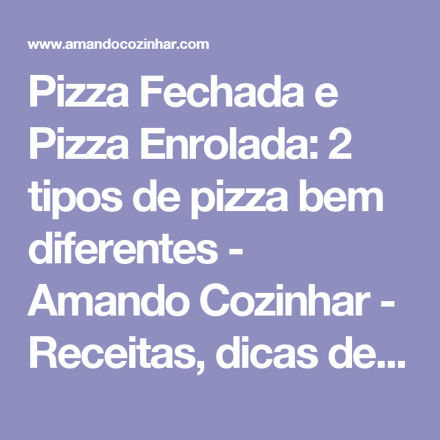 Pizza Fechada e Pizza Enrolada: 2 tipos de pizza bem diferentes - Amando Cozinhar - Receitas, dicas de culinária, decoração e muito mais!