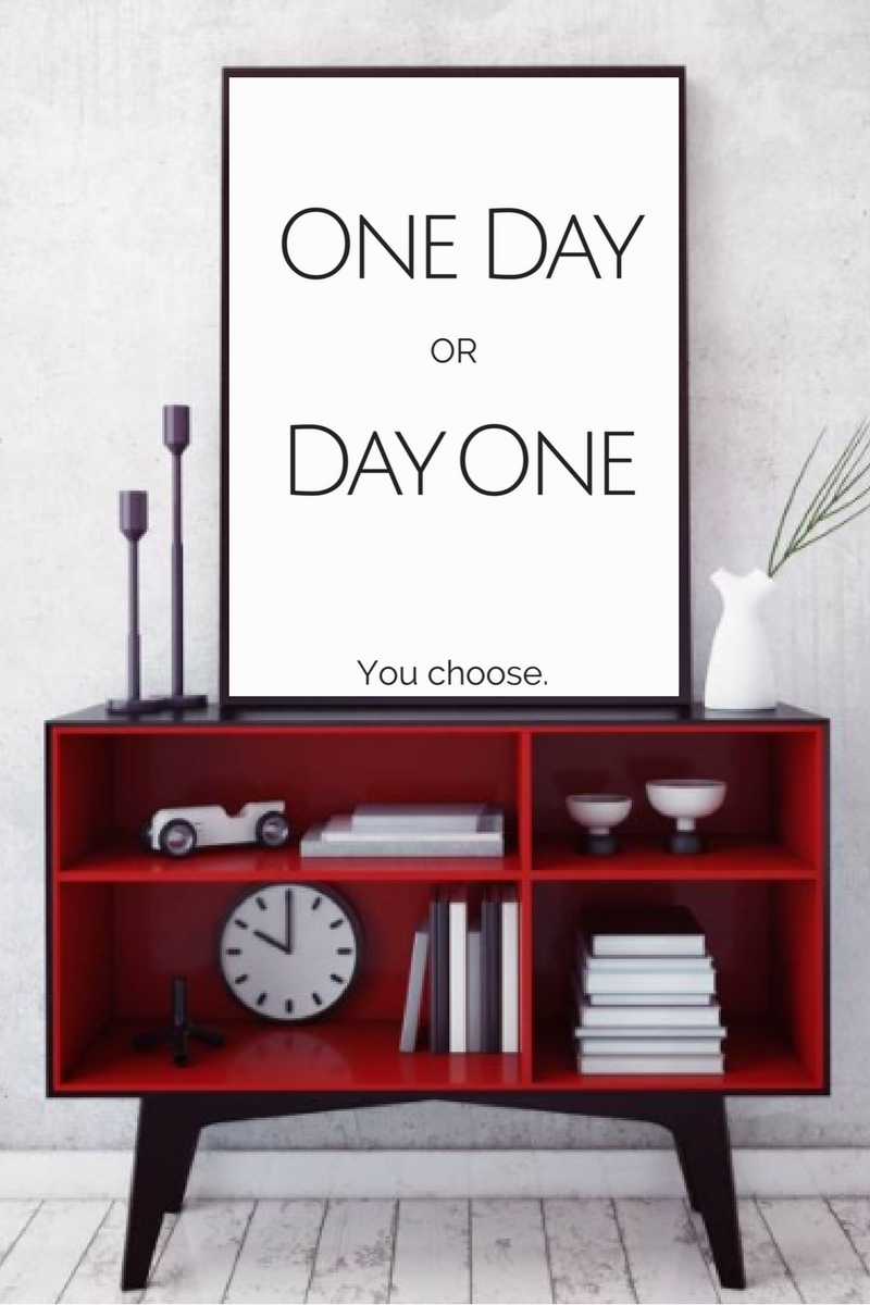 One day or day one printable inspirational wall art inspiration