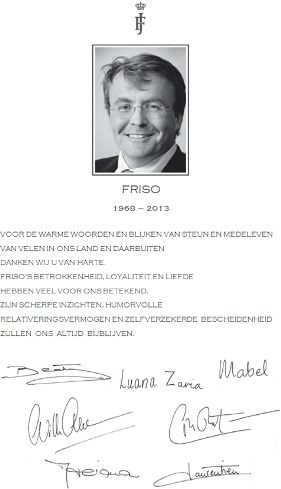 """Here the word of thanks from the royal family of the Netherlands after the death of Prince Friso . It is signed by his widow, the Princess Mabel , daughters countesses Luana and Zaria, Princess Beatrix, Willem-Alexander King, Queen Maxima, Prince Constantijn and Princess Laurentien"""