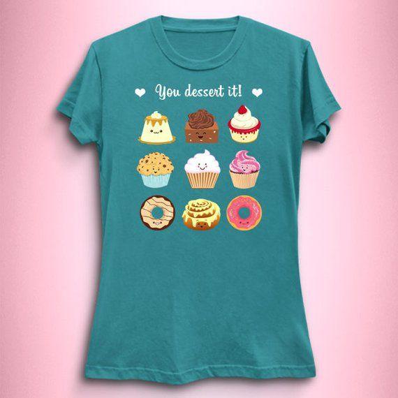 c554c1f79 You Dessert It! - Funny Puns Shirt Dessert Kawaii Cute Food T-Shirt ...